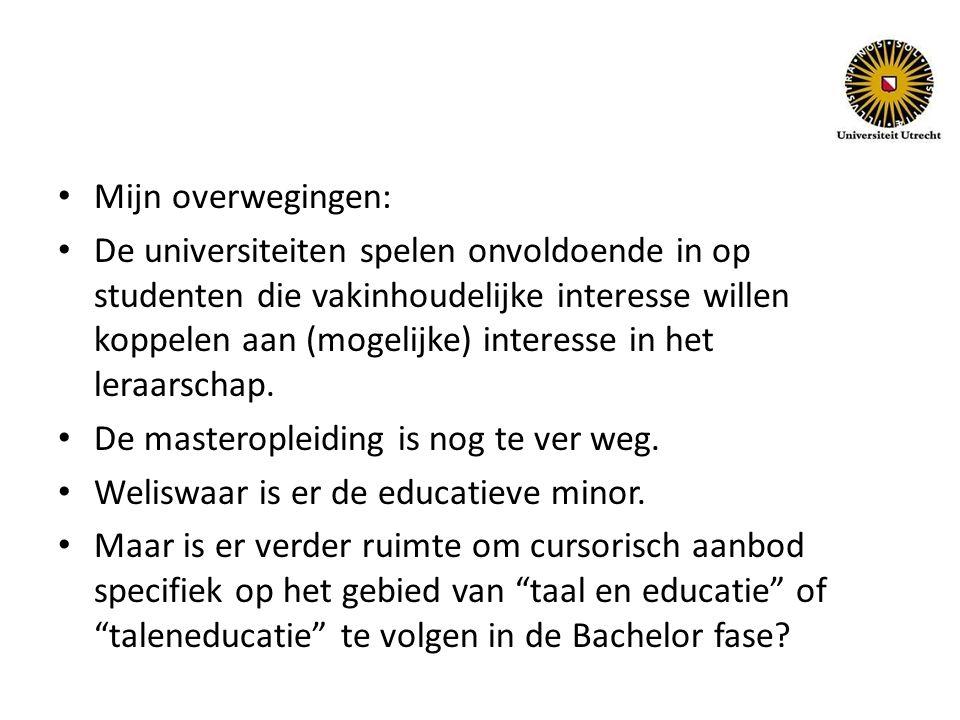 Mijn overwegingen: De universiteiten spelen onvoldoende in op studenten die vakinhoudelijke interesse willen koppelen aan (mogelijke) interesse in het