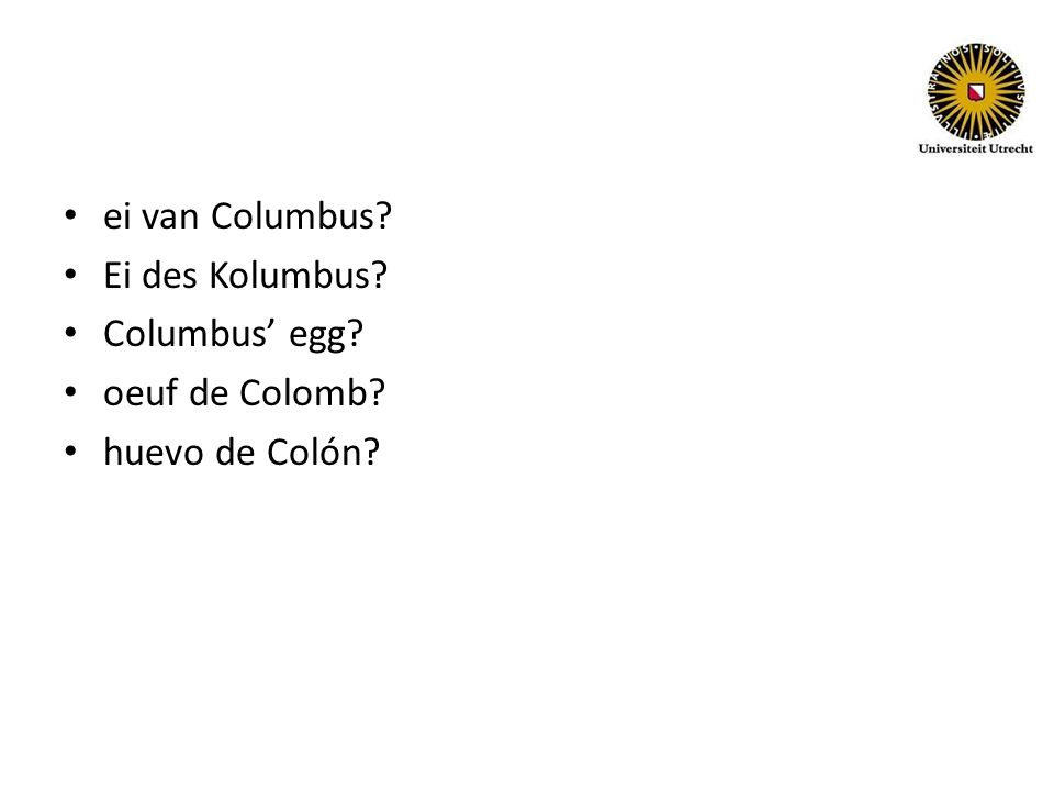 ei van Columbus? Ei des Kolumbus? Columbus' egg? oeuf de Colomb? huevo de Colón?