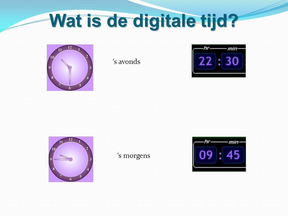 Wat is de digitale tijd? 's avonds 's morgens
