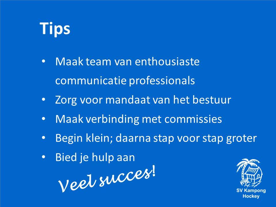 Tips Maak team van enthousiaste communicatie professionals Zorg voor mandaat van het bestuur Maak verbinding met commissies Begin klein; daarna stap voor stap groter Bied je hulp aan Veel succes!