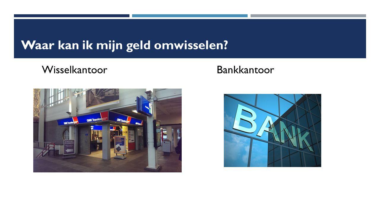Waar kan ik mijn geld omwisselen WisselkantoorBankkantoor