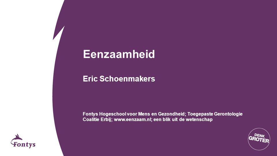 Eenzaamheid Eric Schoenmakers Fontys Hogeschool voor Mens en Gezondheid; Toegepaste Gerontologie Coalitie Erbij; www.eenzaam.nl; een blik uit de weten