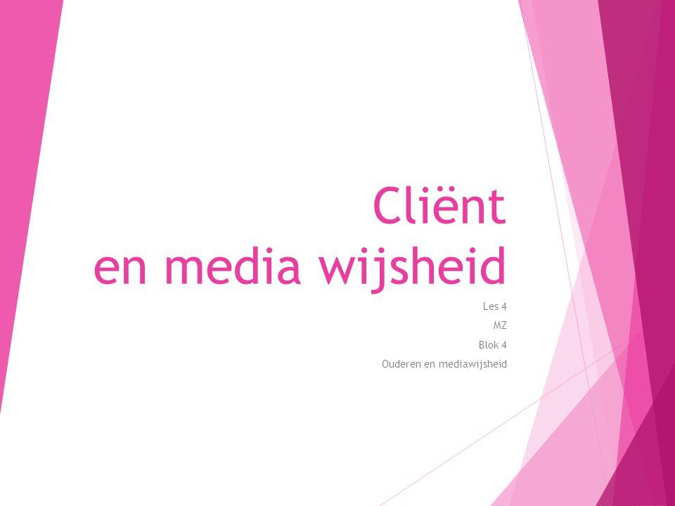 Cliënt en media wijsheid Les 4 MZ Blok 4 Ouderen en mediawijsheid