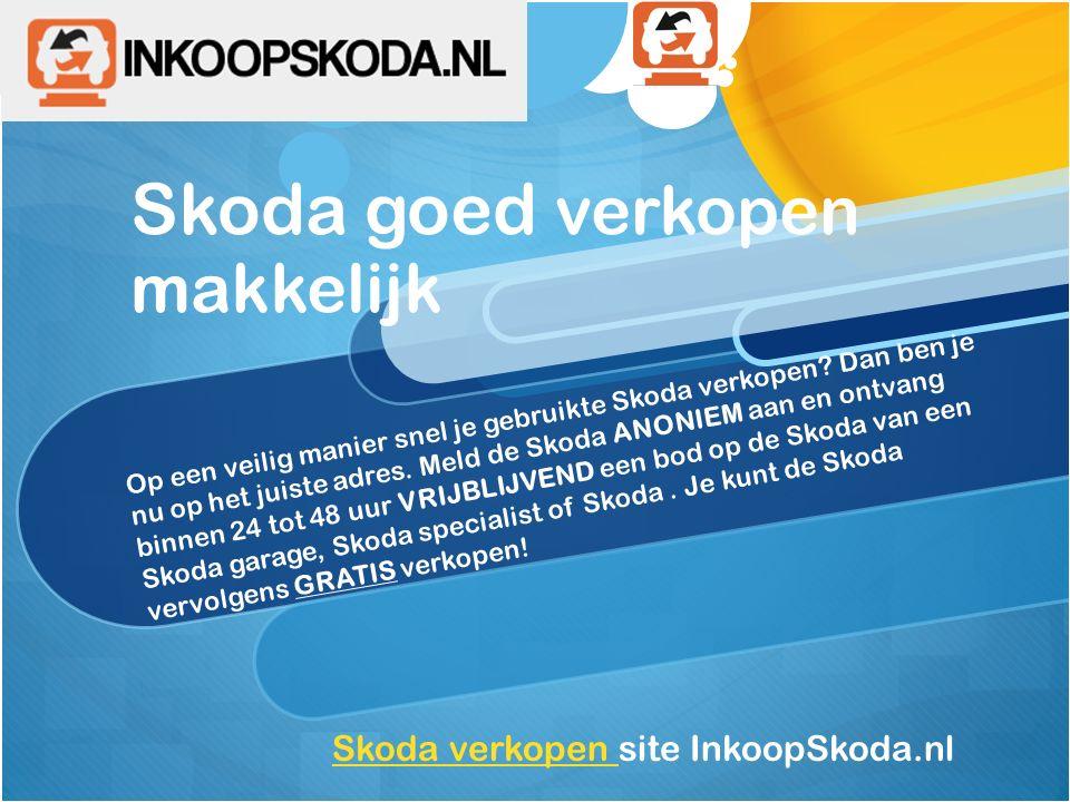 Skoda goed verkopen makkelijk Op een veilig manier snel je gebruikte Skoda verkopen? Dan ben je nu op het juiste adres. Meld de Skoda ANONIEM aan en o