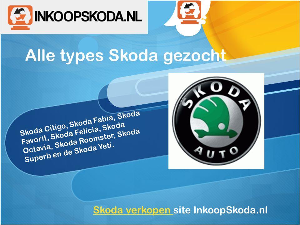 Alle types Skoda gezocht Skoda verkopen Skoda verkopen site InkoopSkoda.nl Skoda Citigo, Skoda Fabia, Skoda Favorit, Skoda Felicia, Skoda Octavia, Sko