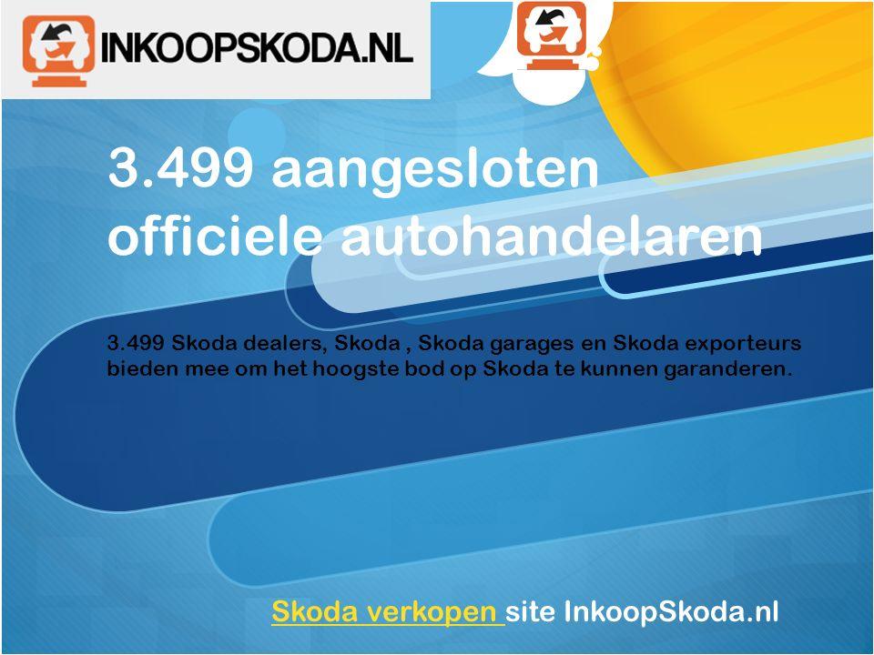 3.499 aangesloten officiele autohandelaren 3.499 Skoda dealers, Skoda, Skoda garages en Skoda exporteurs bieden mee om het hoogste bod op Skoda te kun