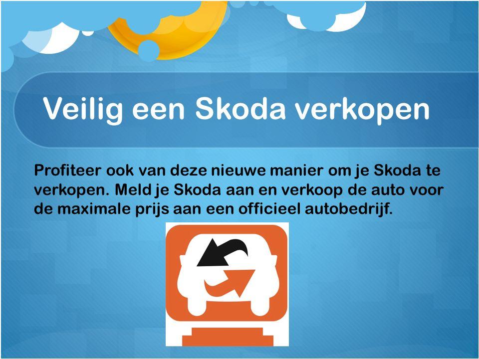 Veilig een Skoda verkopen Profiteer ook van deze nieuwe manier om je Skoda te verkopen. Meld je Skoda aan en verkoop de auto voor de maximale prijs aa
