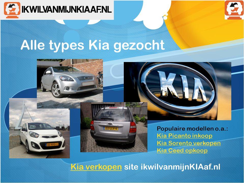 Alle types Kia gezocht Kia verkopenKia verkopen site ikwilvanmijnKIAaf.nl Populaire modellen o.a.: Kia Picanto inkoop Kia Sorento verkopen Kia Ceed opkoop