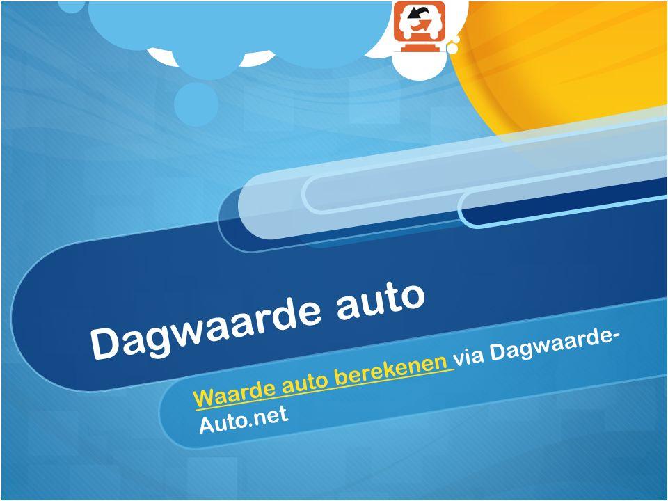 Dagwaarde auto Waarde auto berekenen Waarde auto berekenen via Dagwaarde- Auto.net