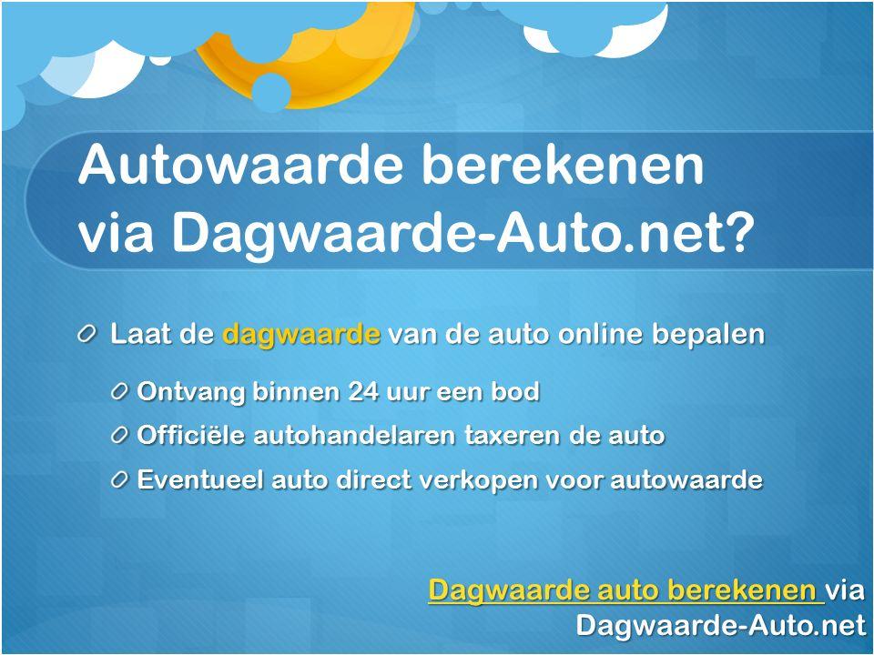 Autowaarde berekenen via Dagwaarde-Auto.net? Laat de dagwaarde van de auto online bepalen Ontvang binnen 24 uur een bod Officiële autohandelaren taxer