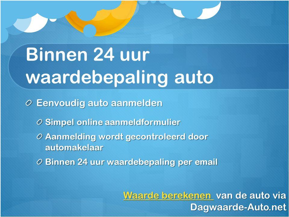 Binnen 24 uur waardebepaling auto Eenvoudig auto aanmelden Simpel online aanmeldformulier Aanmelding wordt gecontroleerd door automakelaar Binnen 24 uur waardebepaling per email Waarde berekenen Waarde berekenen van de auto via Dagwaarde-Auto.net Waarde berekenen