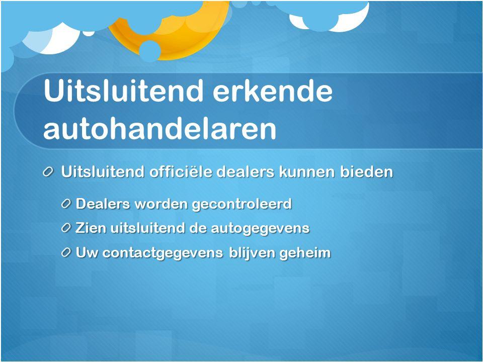 Uitsluitend erkende autohandelaren Uitsluitend officiële dealers kunnen bieden Dealers worden gecontroleerd Zien uitsluitend de autogegevens Uw contactgegevens blijven geheim