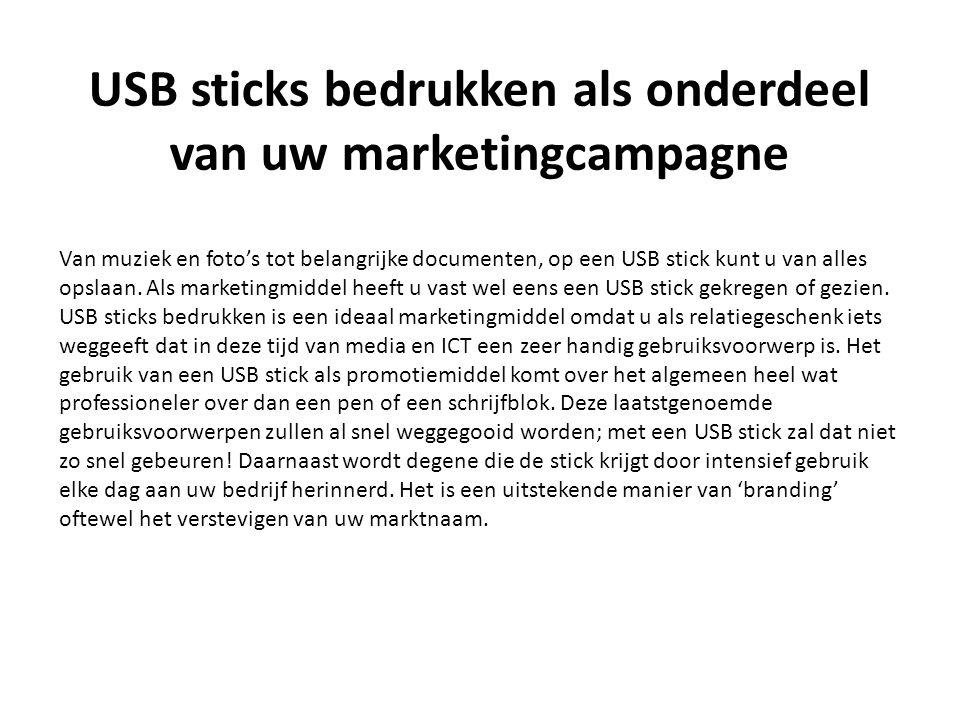 USB sticks bedrukken als onderdeel van uw marketingcampagne Van muziek en foto's tot belangrijke documenten, op een USB stick kunt u van alles opslaan