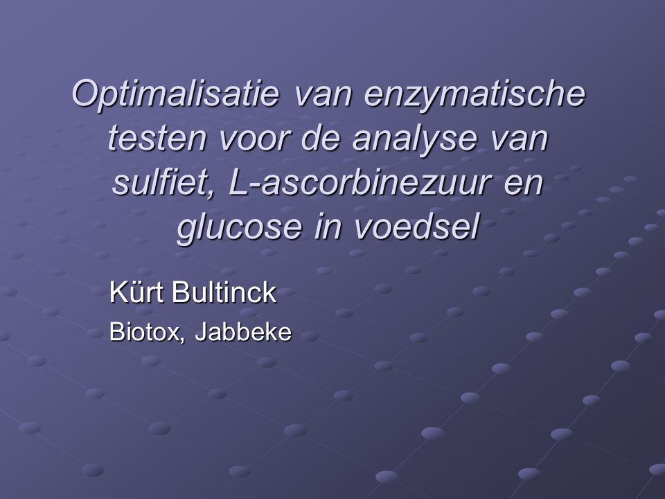 Optimalisatie van enzymatische testen voor de analyse van sulfiet, L-ascorbinezuur en glucose in voedsel Kürt Bultinck Biotox, Jabbeke