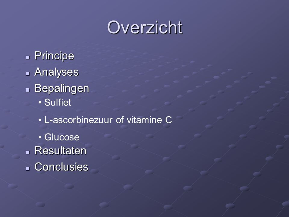 Overzicht Principe Principe Analyses Analyses Bepalingen Bepalingen Resultaten Resultaten Conclusies Conclusies Sulfiet L-ascorbinezuur of vitamine C Glucose
