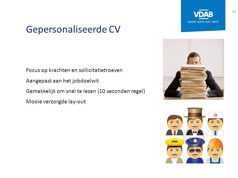 Gepersonaliseerde CV Focus op krachten en sollicitatietroeven Aangepast aan het jobdoelwit Gemakkelijk om snel te lezen (10 seconden regel) Mooie verz