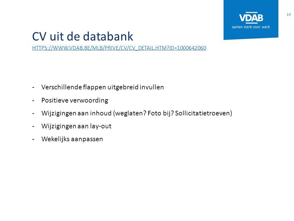 CV uit de databank HTTPS://WWW.VDAB.BE/MLB/PRIVE/CV/CV_DETAIL.HTM?ID=1000642060 -Verschillende flappen uitgebreid invullen -Positieve verwoording -Wij