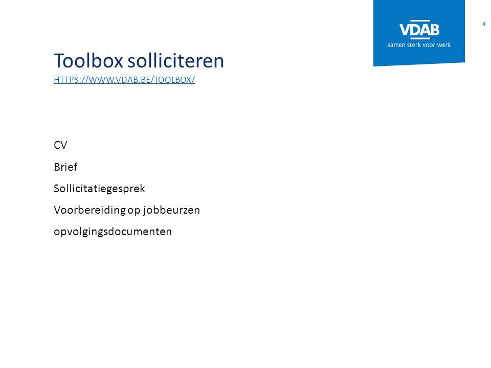 Toolbox solliciteren HTTPS://WWW.VDAB.BE/TOOLBOX/ CV Brief Sollicitatiegesprek Voorbereiding op jobbeurzen opvolgingsdocumenten 4