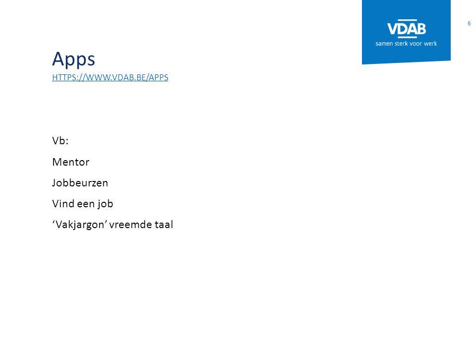 Apps HTTPS://WWW.VDAB.BE/APPS Vb: Mentor Jobbeurzen Vind een job 'Vakjargon' vreemde taal 6