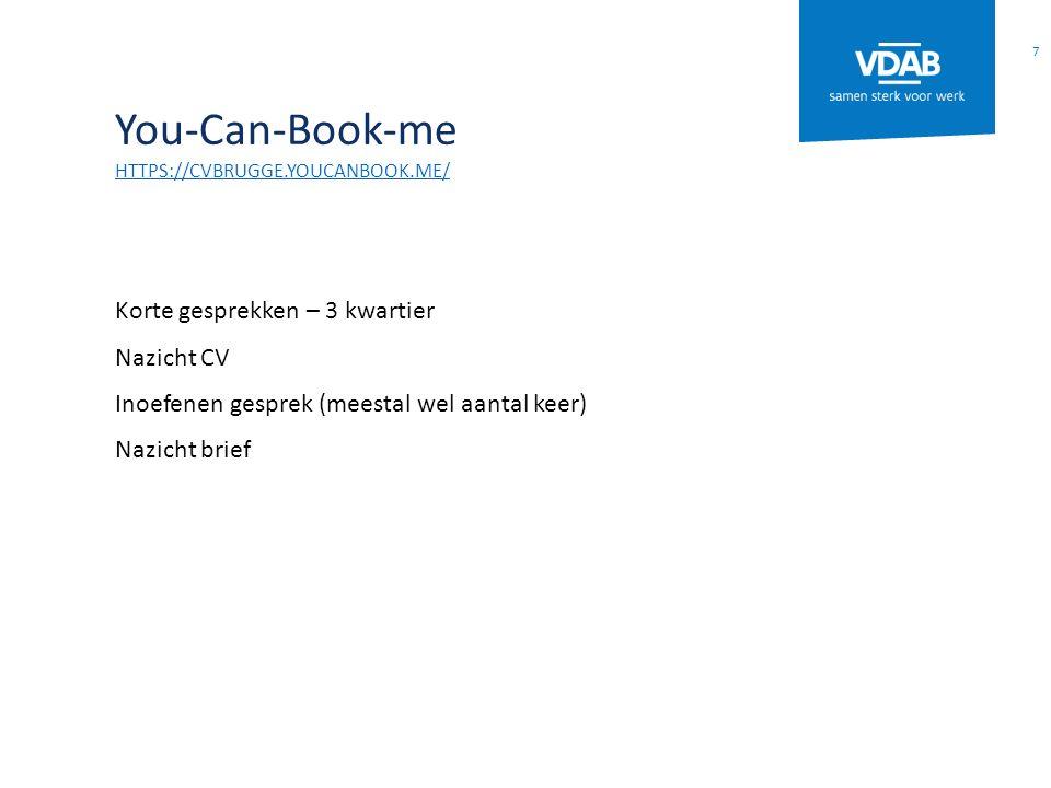 You-Can-Book-me HTTPS://CVBRUGGE.YOUCANBOOK.ME/ Korte gesprekken – 3 kwartier Nazicht CV Inoefenen gesprek (meestal wel aantal keer) Nazicht brief 7