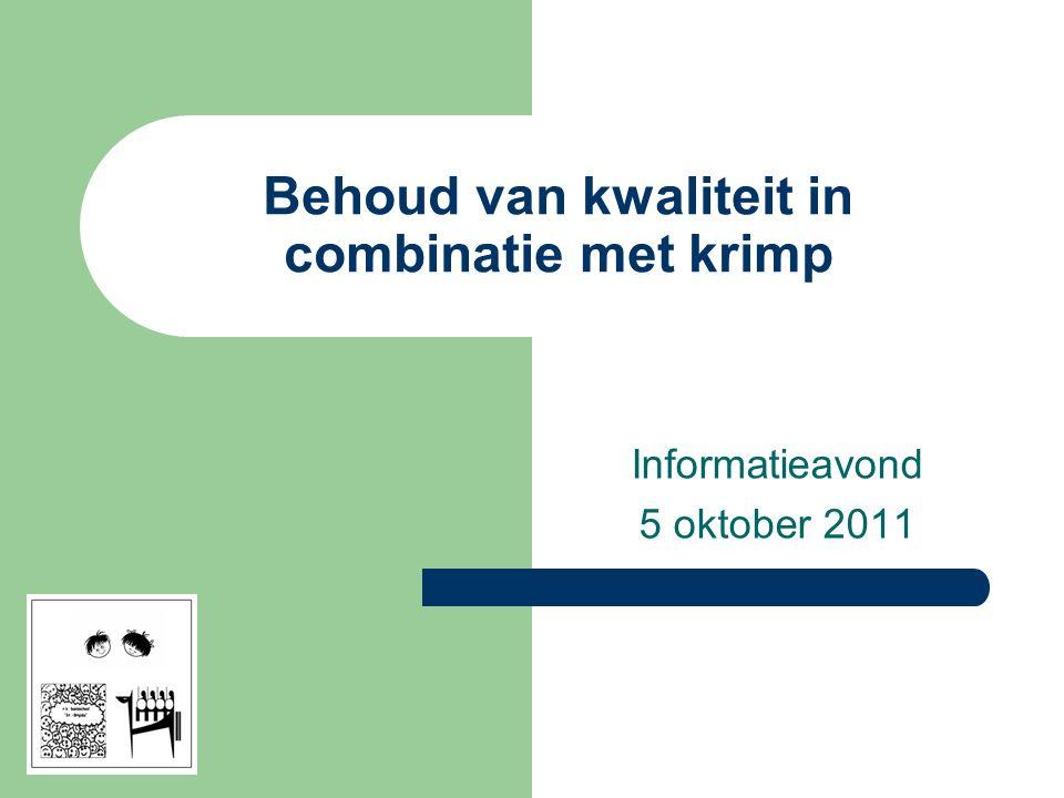 Behoud van kwaliteit in combinatie met krimp Informatieavond 5 oktober 2011