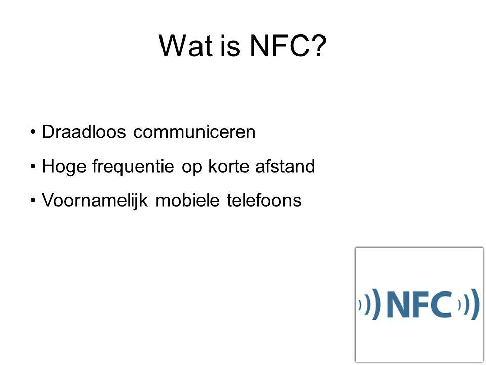Wat is NFC Draadloos communiceren Hoge frequentie op korte afstand Voornamelijk mobiele telefoons