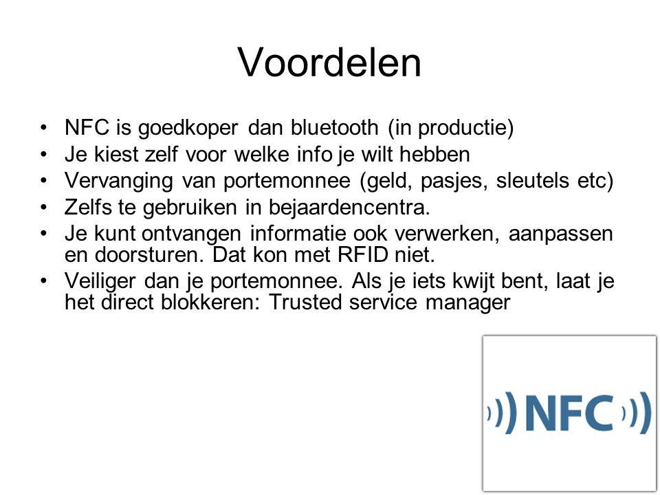 Voordelen NFC is goedkoper dan bluetooth (in productie) Je kiest zelf voor welke info je wilt hebben Vervanging van portemonnee (geld, pasjes, sleutels etc) Zelfs te gebruiken in bejaardencentra.