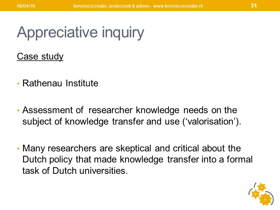 Appreciative inquiry Case study Rathenau Institute Assessment of researcher knowledge needs on the subject of knowledge transfer and use ('valorisation').
