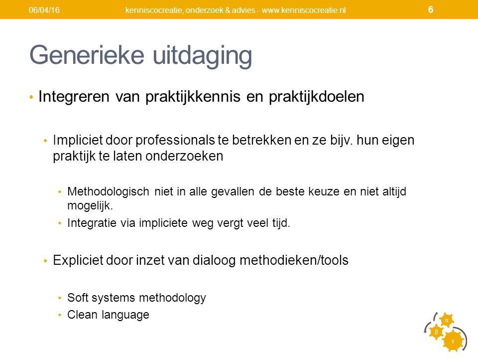 Generieke uitdaging Integreren van praktijkkennis en praktijkdoelen Impliciet door professionals te betrekken en ze bijv.