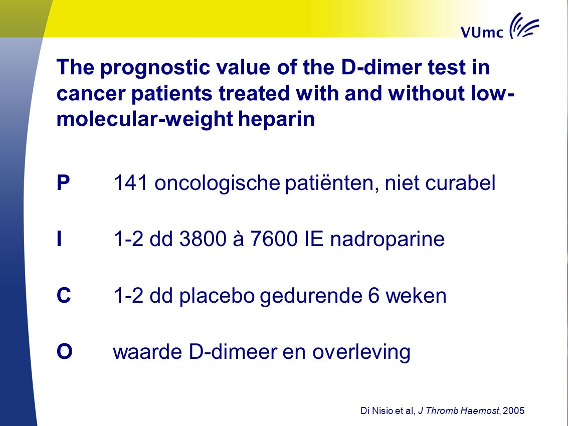 The prognostic value of the D-dimer test in cancer patients treated with and without low- molecular-weight heparin P141 oncologische patiënten, niet c
