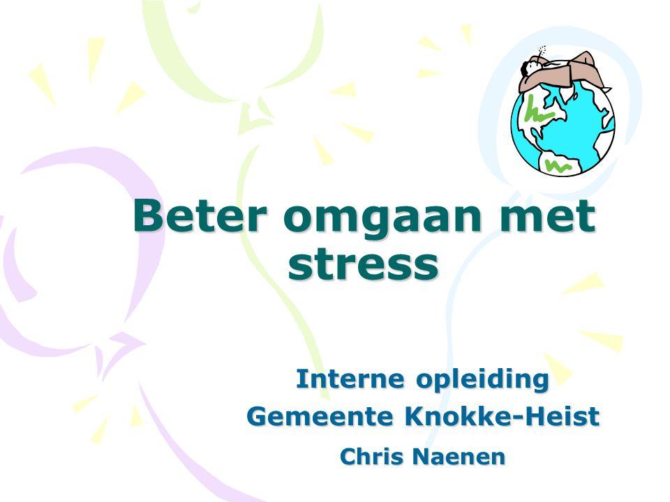 Beter omgaan met stress Interne opleiding Gemeente Knokke-Heist Chris Naenen