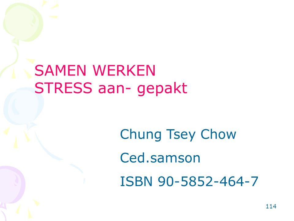114 Chung Tsey Chow Ced.samson ISBN 90-5852-464-7 SAMEN WERKEN STRESS aan- gepakt