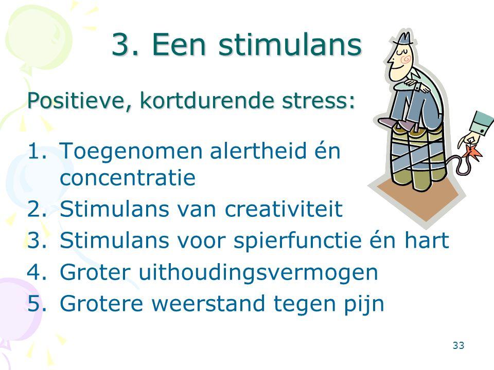 33 3. Een stimulans 1.Toegenomen alertheid én concentratie 2.Stimulans van creativiteit 3.Stimulans voor spierfunctie én hart 4.Groter uithoudingsverm