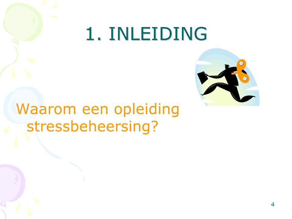 4 1. INLEIDING Waarom een opleiding stressbeheersing