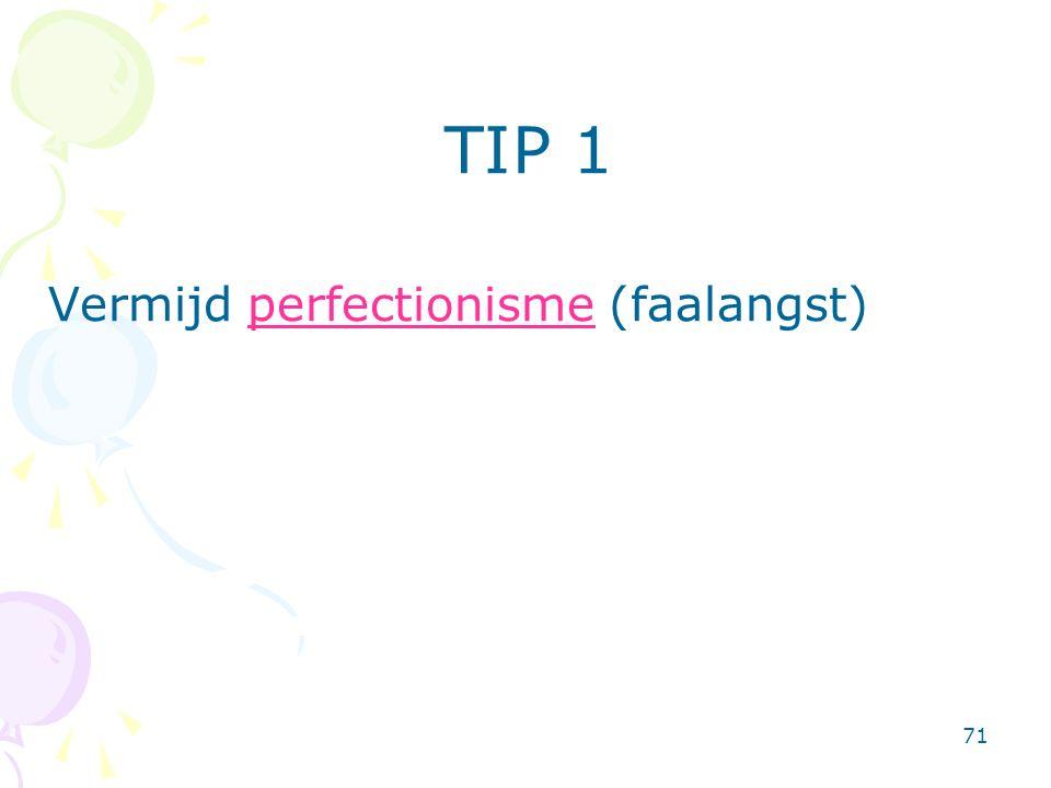 71 TIP 1 Vermijd perfectionisme (faalangst)