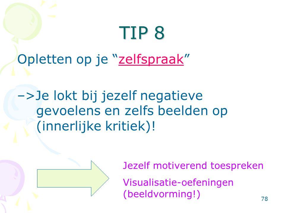 """78 TIP 8 Opletten op je """"zelfspraak"""" –>Je lokt bij jezelf negatieve gevoelens en zelfs beelden op (innerlijke kritiek)! Jezelf motiverend toespreken V"""