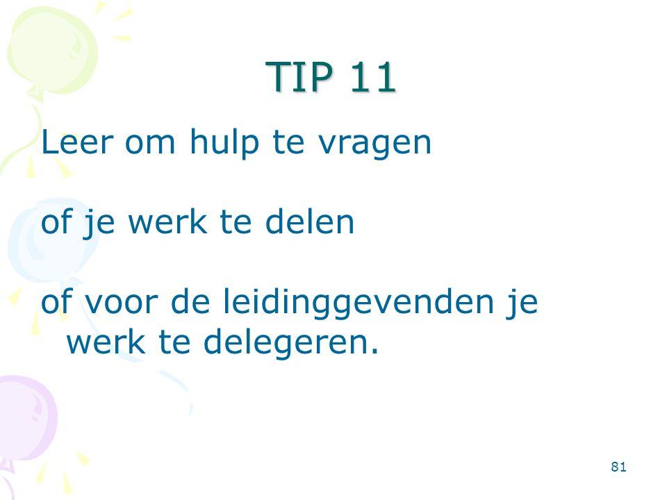 81 Leer om hulp te vragen of je werk te delen of voor de leidinggevenden je werk te delegeren. TIP 11