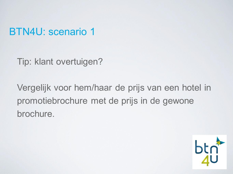 BTN4U: scenario 1 Tip: klant overtuigen.