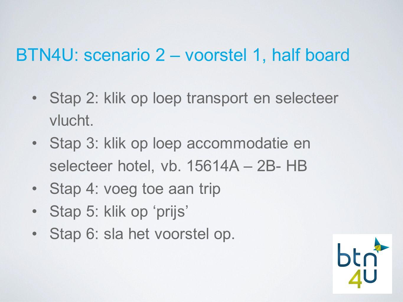 BTN4U: scenario 2 – voorstel 1, half board Stap 2: klik op loep transport en selecteer vlucht.