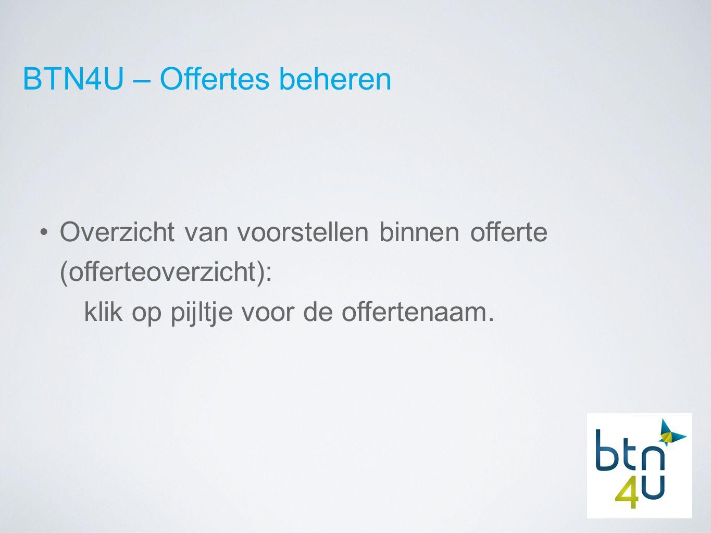BTN4U – Offertes beheren Overzicht van voorstellen binnen offerte (offerteoverzicht): klik op pijltje voor de offertenaam.