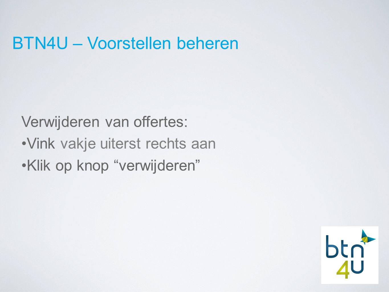 BTN4U – Voorstellen beheren Verwijderen van offertes: Vink vakje uiterst rechts aan Klik op knop verwijderen