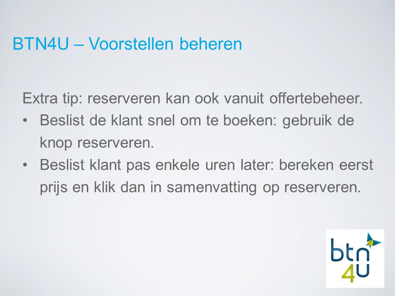 BTN4U – Voorstellen beheren Extra tip: reserveren kan ook vanuit offertebeheer.