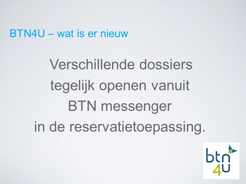 BTN4U – wat is er nieuw Verschillende dossiers tegelijk openen vanuit BTN messenger in de reservatietoepassing.