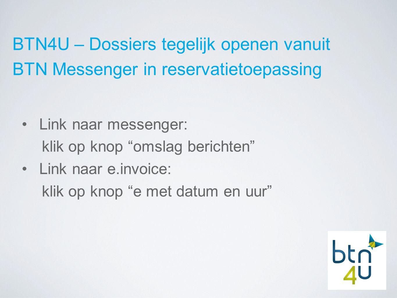 BTN4U – Dossiers tegelijk openen vanuit BTN Messenger in reservatietoepassing Link naar messenger: klik op knop omslag berichten Link naar e.invoice: klik op knop e met datum en uur