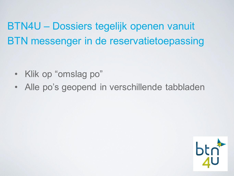 BTN4U – Dossiers tegelijk openen vanuit BTN messenger in de reservatietoepassing Klik op omslag po Alle po's geopend in verschillende tabbladen