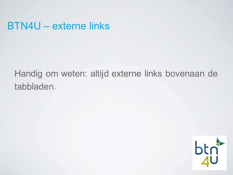 BTN4U – externe links Handig om weten: altijd externe links bovenaan de tabbladen.