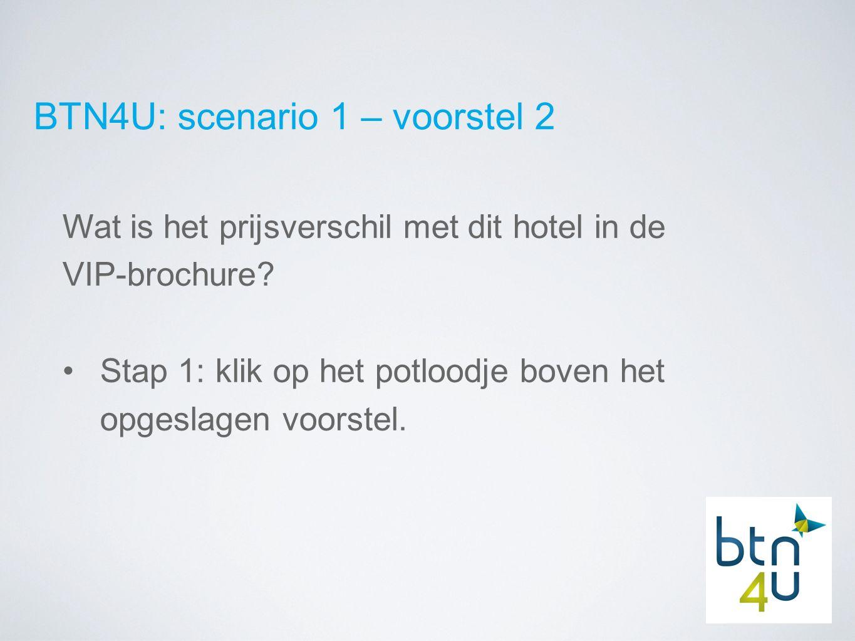 BTN4U: scenario 1 – voorstel 2 Wat is het prijsverschil met dit hotel in de VIP-brochure.