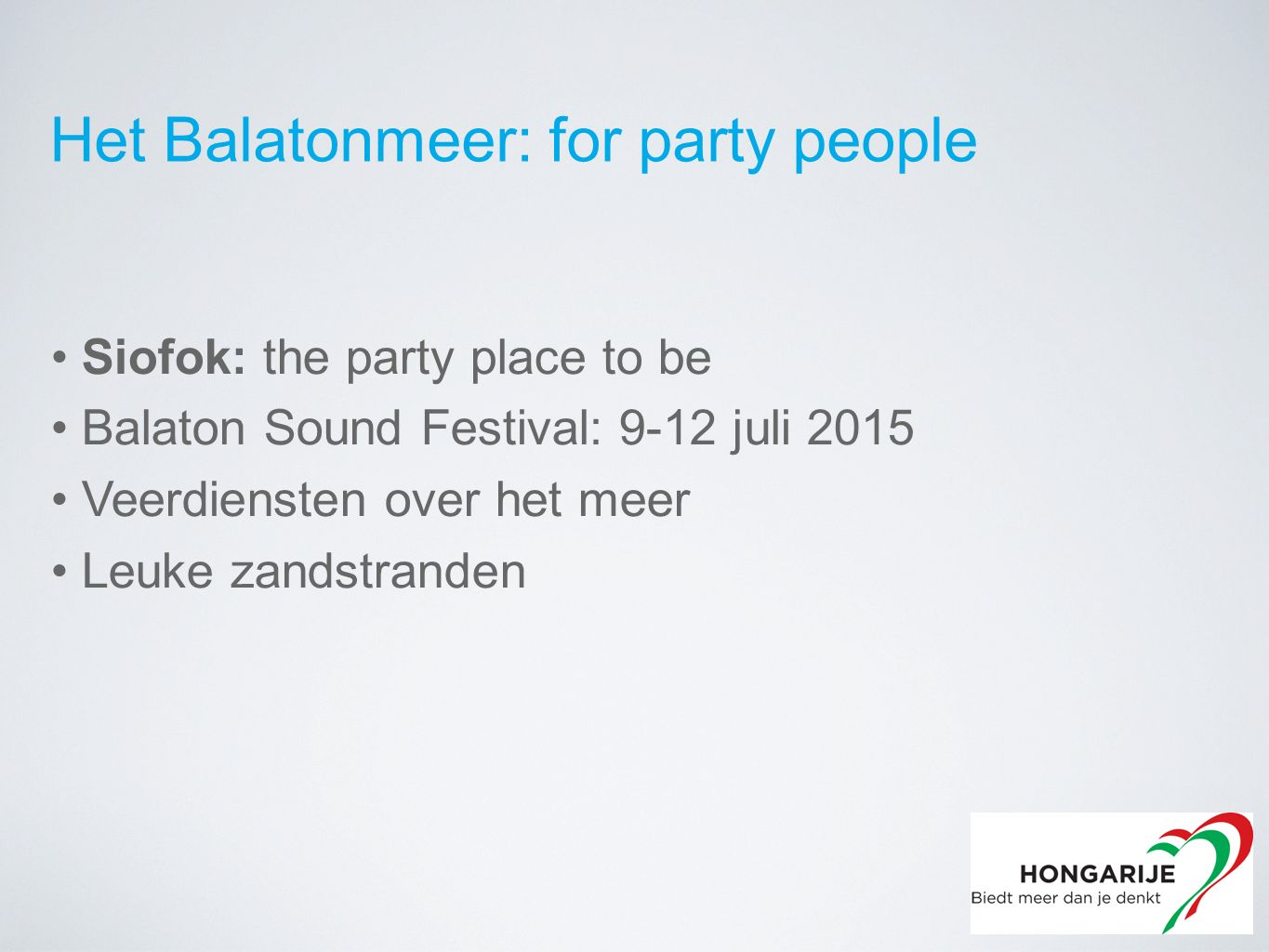 Siofok: the party place to be Balaton Sound Festival: 9-12 juli 2015 Veerdiensten over het meer Leuke zandstranden Het Balatonmeer: for party people