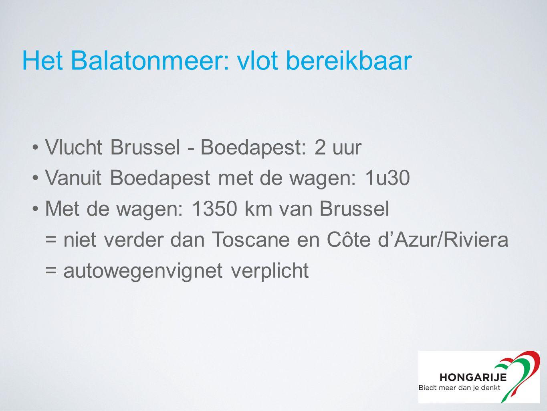 Het Balatonmeer: vlot bereikbaar Vlucht Brussel - Boedapest: 2 uur Vanuit Boedapest met de wagen: 1u30 Met de wagen: 1350 km van Brussel = niet verder dan Toscane en Côte d'Azur/Riviera = autowegenvignet verplicht