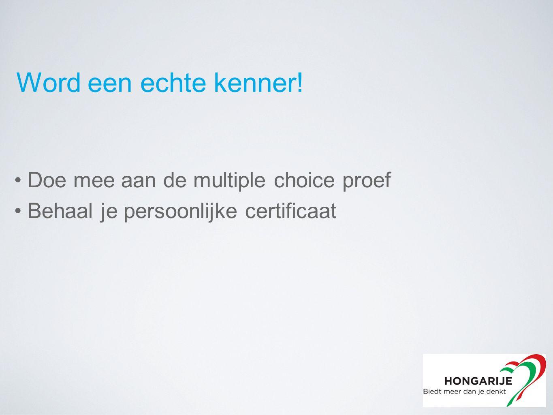Doe mee aan de multiple choice proef Behaal je persoonlijke certificaat Word een echte kenner!